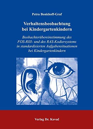 Verhaltensbeobachtung bei Kindergartenkindern: Beobachterübereinstimmung des FOS-RIII- und des RAS-Kodiersystems in standardisierten ... (Studien zur Kindheits- und Jugendforschung)