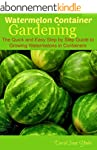 Watermelon Container Gardening: The Q...