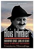 Alois Irlmaier: Ein Mann sagt, was er sieht - Stephan Berndt