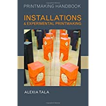 Installations and Experimental Printmaking (Printmaking Handbooks) by Alexia Tala (2011-03-15)