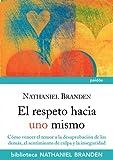 El respeto hacia uno mismo: Cómo vencer el temor a la desaprobación de los demás, el sentimiento de culpa y la inseguridad (Biblioteca Nathaniel Branden)