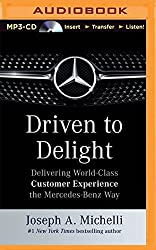 Driven to Delight: Delivering World-Class Customer Experience the Mercedes-Benz Way by Joseph A. Michelli (2015-12-06)