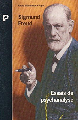 Essais de psychanalyse : Considérations actuelles sur la guerre et sur la mort, au-delà du principe de plaisir, psychologie des foules et analyse du Moi, le Moi et le Ca par Sigmund Freud