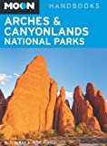 Moon Arches & Canyonlands National Parks (Moon Handbooks)