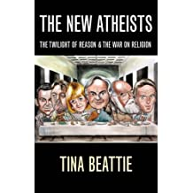 The New Atheists: The Twilight of Reason and the War on Religion
