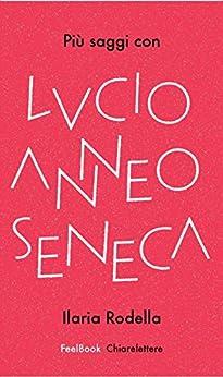 Più saggi con Lucio Anneo Seneca di [Rodella, Ilaria]