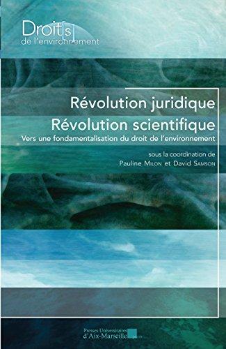 Révolution juridique et scientifique - Vers une fondamentalisation du droit de l'environnement par Sous la coordination de Pauline MILON, David SAMSON
