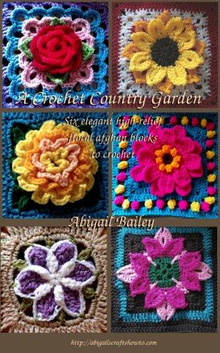 A Crochet Country Garden: 6 elegant high-relief floral afghan blocks ...