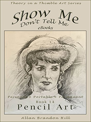 Show Me Don't Tell Me - Bk 14- Pencil Art - In Celebration of Line & Form: Theory in a Thimble Art Series (Show Me Don't Tell Me eBooks)