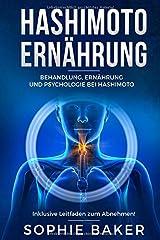Hashimoto Ernährung: Behandlung, Ernährung & Psychologie bei Hashimoto Thyreoiditis. Die optimale Ernährung für Einsteiger inklusive Leitfaden zum Abnehmen! Eine autoimmune Schilddrüsenentzündung be Taschenbuch