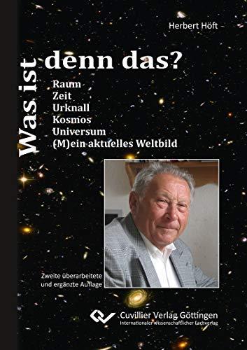 Was ist denn das?: Raum, Zeit, Urknall, Kosmos, Universum, (M)ein aktuelles Weltbild