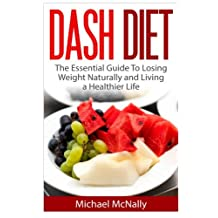 DASH Diet: Lose Weight FAST! The Essential DASH Diet Weight Loss Guide and Cookbook!