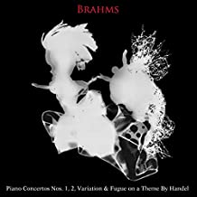 Brahms: Piano Concertos Nos. 1 & 2, Variations and Fugue on a Theme by Handel, Op. 24 & Waltzes, Op. 39