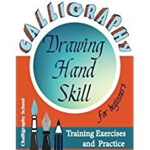Calligraphy for Beginners.Drawing Hand Skill. Training, exercises and practice: The unique advantages of calligraphy: improves hand writing,develops ... creative skills(Calligraphy Workbook)