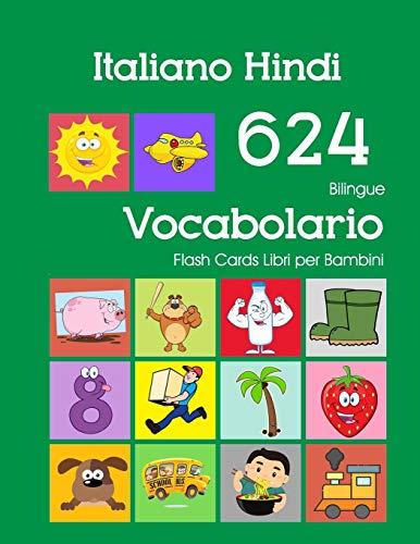 Italiano Hindi 624 Bilingue Vocabolario Flash Cards Libri per Bambini: Italian Hindi dizionario flashcards elementerre bambino
