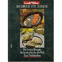 Das Gault - Millau Kochbuch für Zuhause. Die besten Rezepte der besten Köche der Welt. Zum Nachkochen