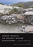 Human Impacts on Ancient Marine Ecosystems: A Global Perspective