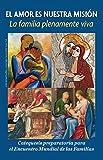 El Amor Es Nuestra Mision: La Familia Plenamente Viva: Catequesis Preparatoria Para El Encuentro Mundial de Las Familias