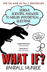 What If?: Serious Scientific Answers to Absurd Hypothetical Questions by Randall Munroe (2015-09-24)
