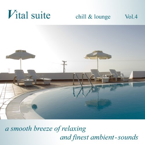 Vital Suite Chill & Lounge Vol.4 (A Smooth Breeze of Relaxing and Finest Ambient Sounds)