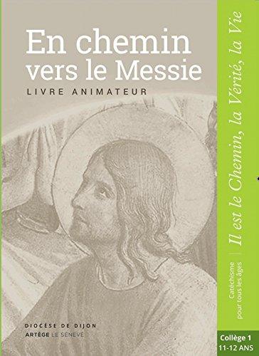 En chemin vers le Messie - Animateur - collège 1: collection Il est le Chemin, la Vérité, la Vie par Sdc Dijon