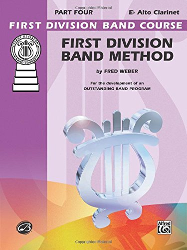First Division Band Method, Part 4: E-Flat Alto Clarinet (First Division Band Course)