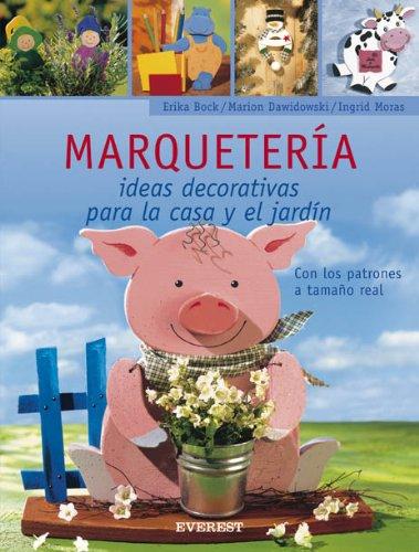 Marquetería. Ideas decorativas para la casa y el jardín (Manualidades para todas...