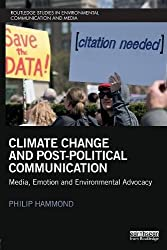 Climate Change and Post-Political Communication: Media, Emotion and Environmental Advocacy (Routledge Studies in Environmental Communication and Media)