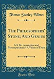 The Philosophers' Stone; And Genius: Is It Re-Incarnation and Metempsychosis?; A Vision of Truth (Classic Reprint)
