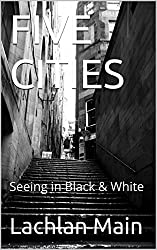 FIVE CITIES: Seeing in Black & White