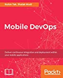 Mobile DevOps: Deliver continuous integration and deployment within your mobile applications