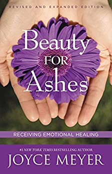 Beauty for Ashes: Receiving Emotional Healing (English Edition) von [Meyer, Joyce]