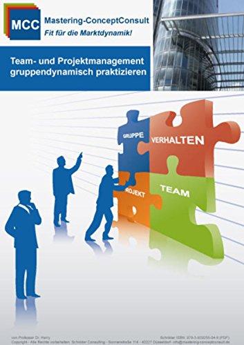 Team- und Projektmanagement gruppendynamisch praktizieren: Der Leitfaden für ein erfolgreiches Teammanagement (MCC General Management eBooks 3)