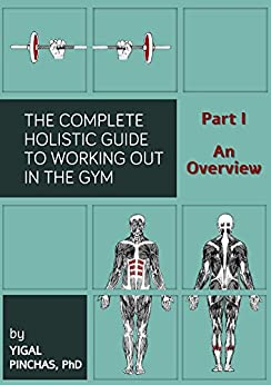 Fitness Books: The Essentials of Working Out in the Gym - An Overview (The Complete Holistic Guide to Working Out in the Gym Book 1) (English Edition) par [Pinchas PhD, Yigal]