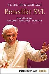 Benedikt XVI.: Joseph Ratzinger: sein Leben - sein Glaube - seine Ziele