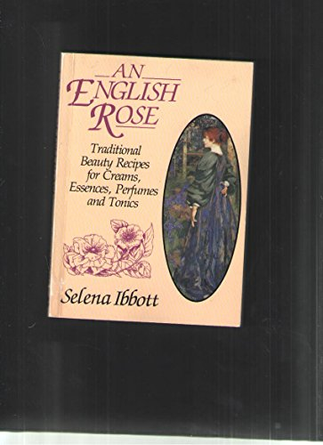 English Rose: Traditional Recipes for Creams, Essences, Perfumes and Tonics