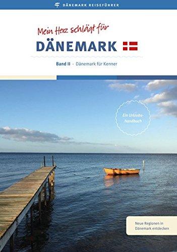 Reiseführer: Mein Herz schlägt für Dänemark: Band II - Dänemark für Kenner (Mein Herz schlägt für Dänemark / Reiseführer)