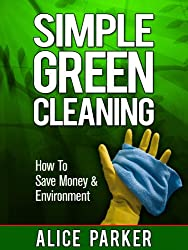 Simple Green Cleaning Recipes: How To Save Money, Health & Environment (English Edition)