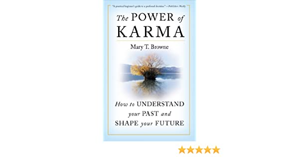 The power of karma how to understand your past and shape your the power of karma how to understand your past and shape your future ebook mary t browne amazon kindle store fandeluxe Gallery