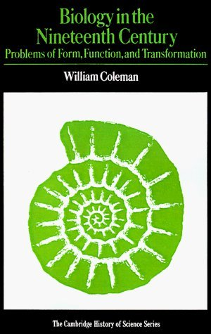 Biology in the Nineteenth Century: Problems of Form, Function and Transformation (Cambridge Studies in the History of Science) by William Coleman (1978-01-27)