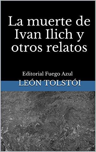 La muerte de Ivan Ilich y otros relatos: Editorial Fuego Azul por León Tolstói
