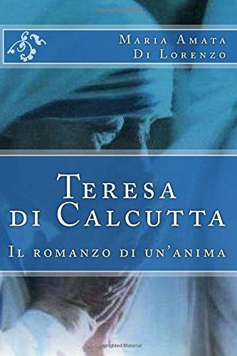 Teresa Di Calcutta: Il Romanzo Di Un'anima