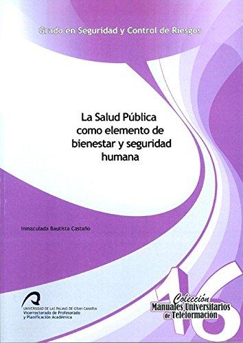 La Salud Pública como elemento de bienestar y seguridad humana (Manuales Universitarios de Teleformación: Grado en Seguridad y Control de Riesgos) por Inmaculada Bautista Castaño