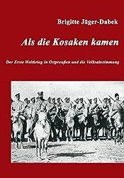 Als die Kosaken kamen: Der Erste Weltkrieg in Ostpreußen und die Volksabstimmung