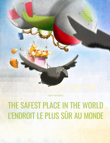 The Safest Place in the World/Lendroit le plus sr au monde: English/French: Picture Book for Children of all Ages (Bilingual Edition)