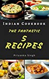 Indian Cookbook : The Fantastic 5 Recipes: Mouth-watering Indian cuisine