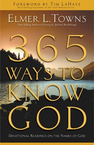 365 Ways to Know God: Devotional Readings on the Names of God by Elmer L. Towns (2004-08-02)