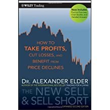 The New Sell and Sell Short: How to Take Profits, Cut Losses, and Benefit from Price Declines (Wiley Trading) by Alexander Elder (5-Apr-2011) Paperback