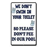 WE DON 'T Swim in Ihrem WC-Also Bitte nicht Pee in unserem Pool Neuheit Outdoor Yard Dekorative Aluminium Metall Schild