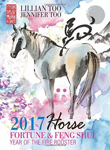 Lillian Too & Jennifer Too Fortune & Feng Shui 2017 Horse par Lillian Too and Jennifer Too